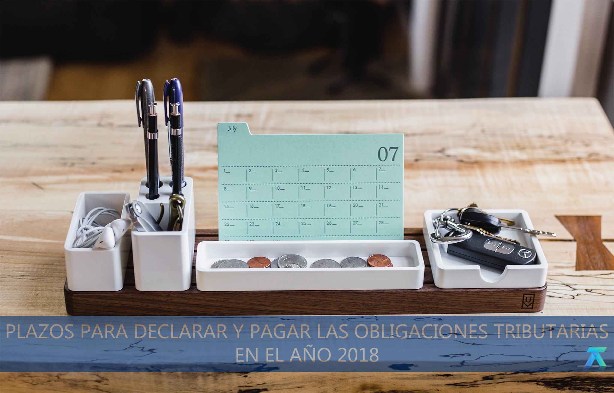 Plazos para declarar y pagar las obligaciones tributarias en el año 2018