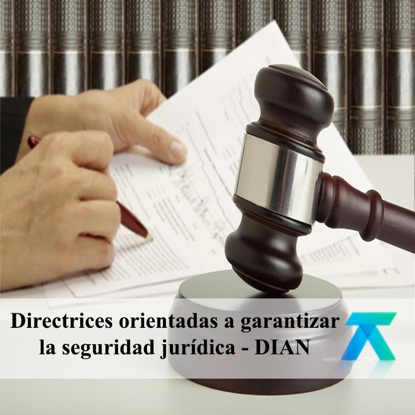 Directrices orientadas a garantizar la seguridad jurídica – DIAN